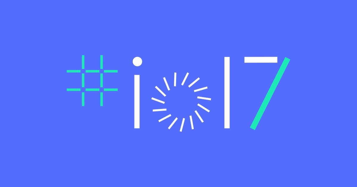 Google I/O 2017 – 7 Biggest Announcements